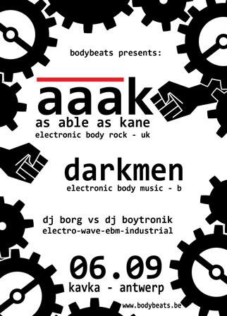 A.A.A.K. (UK) + DARKMEN (B) @ BODYBEATS NIGHT, Kavka - Oudaan 14 - Antwerp