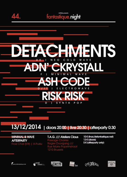 Fantastique.Night XLIV: Detachments (uk), ADN' CKRYSTALL (f), Ash Code (it/d), Risk Risk (d) + afterparty, T.A.G. Brussels, 13/12/2014