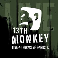 10/12/2016 : 13TH MONKEY - Live at Forms of Hands 15