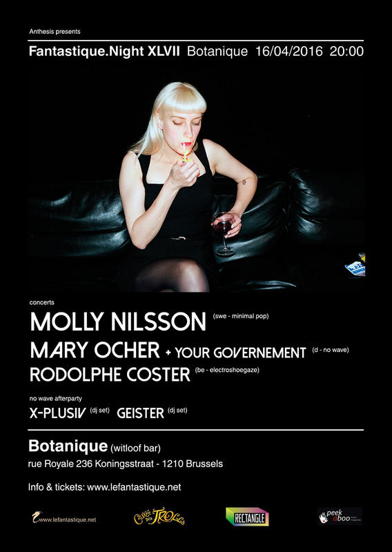 FANTASTIQUE.NIGHT XLVII: MOLLY NILSSON, MARY OCHER + YOUR GOVERNMENT & RODOLPHE COSTER + AFTERPARTY, Botanique