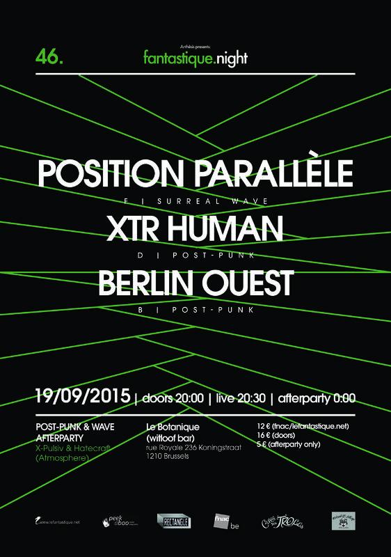 FANTASTIQUE.NIGHT XLVI: POSITION PARALLèLE, XTR-HUMAN, BERLIN OUEST + AFTERPARTY, Botanique