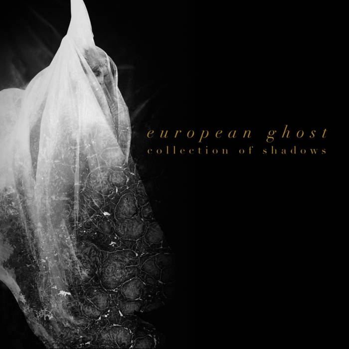 03/11/2018 : EUROPEAN GHOST - Collection Of Shadows