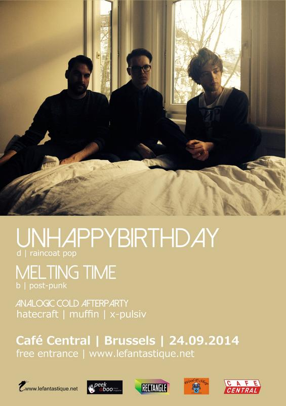 Fantomatic.Night VI: UNHAPPYBIRTHDAY (d) + MELTING TIME (b) + dj sets, Caf� Central - Brussels, 24/09/2014