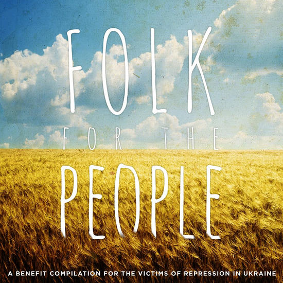 08/05/2014 : FOLK FOR THE PEOPLE - Folk for the People: a benefit compilation for the victims of repression in Ukraine