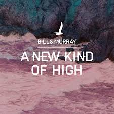 07/09/2015 : BILL AND MURRAY - A New Kind Of High
