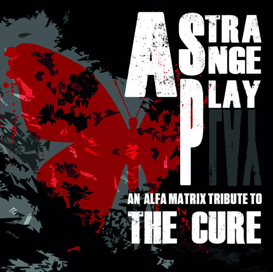 20/12/2014 : VARIOUS ARISTS - A Strange Play – An Alfa Matrix Tribute To The Cure