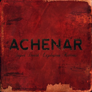 19/07/2011 : ACHENAR - Super Death Explosion Kittens