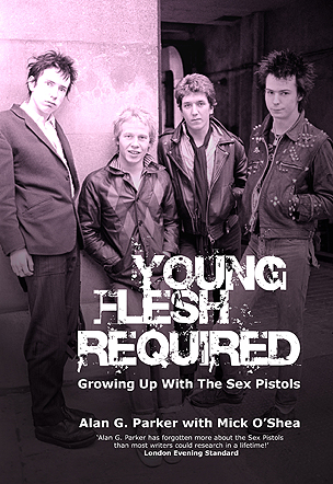 19/09/2011 : ALAN G. PARKER - Young Flesh Required (Growing Up With The Sex Pistols)