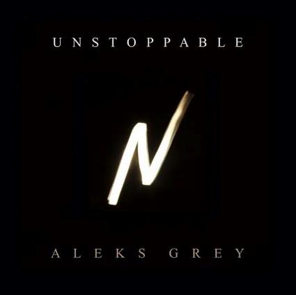 22/09/2015 : ALEKS GREY - Unstoppable