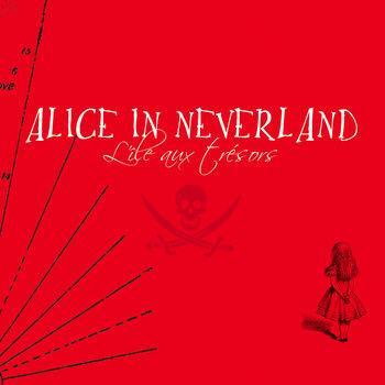 11/12/2016 : ALICE IN NEVERLAND - L'ile aux Trésors