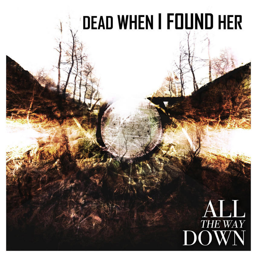 22/11/2015 : DEAD WHEN I FOUND HER - All The Way Down
