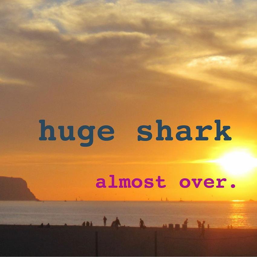 26/11/2015 : HUGE SHARK - Almost Over