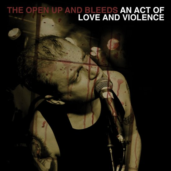 09/10/2011 : THE OPEN UP AND BLEEDS - An act of love and violence