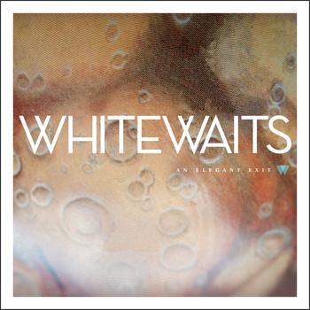 11/12/2013 : WHITEWAITS - An Elegant Exit