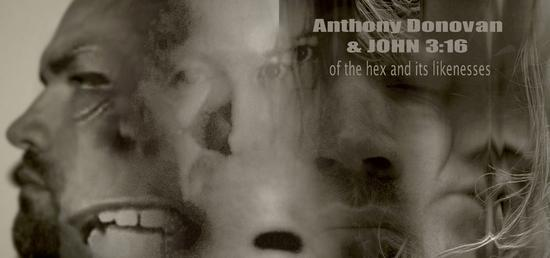 17/05/2015 : ANTHONY DONOVAN AND JOHN 3:16 - Of the Hex and its Likenesses