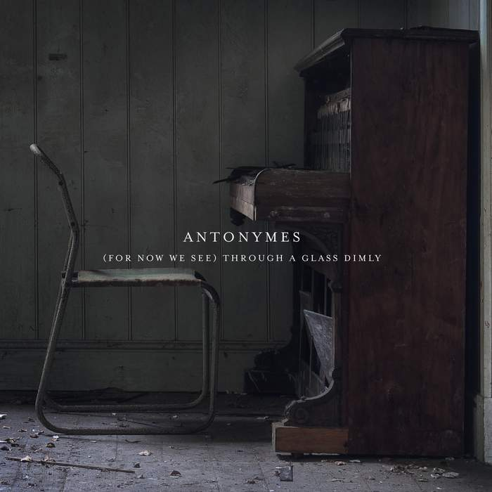 10/12/2016 : ANTONYMES - (For Now We See) Through a Glass Dimly