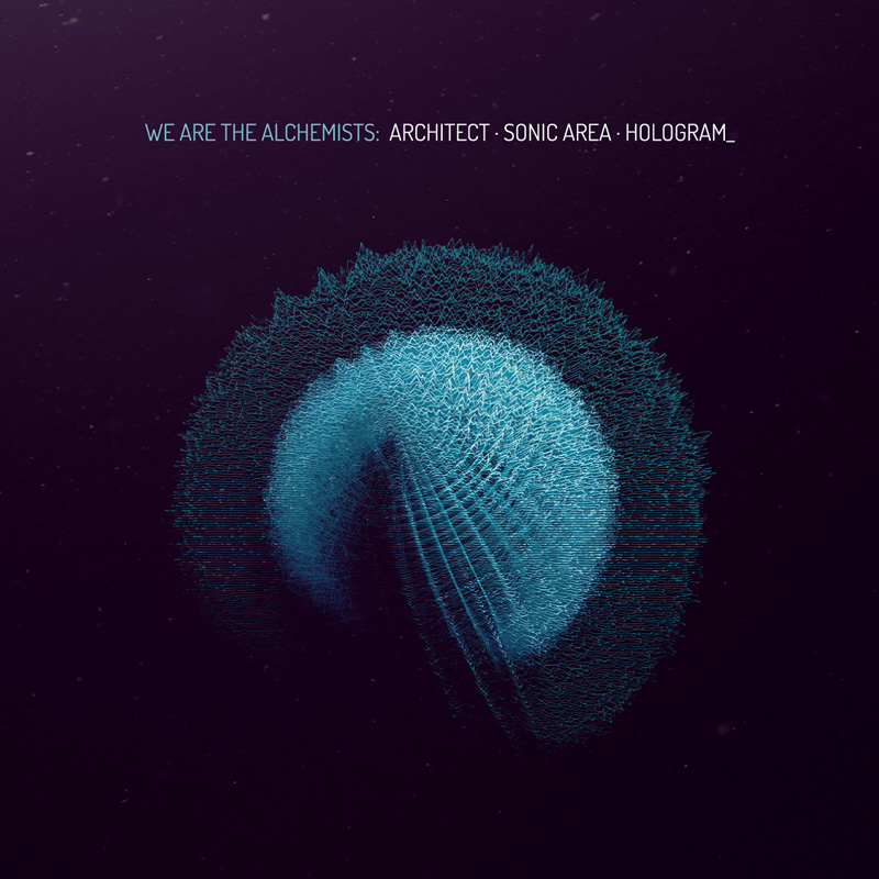 16/12/2015 : ARCHITECT/SONIC AREA/HOLOGRAM_ - We Are the Alchemists