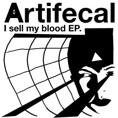 05/01/2012 : ARTIFECAL - I Sell My Blood