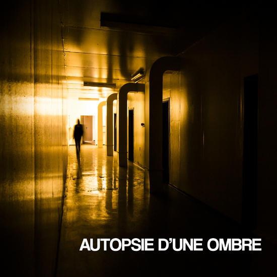 """21/07/2015 : AUTOPSIE D'UNE OMBRE - """"Premier EP Éponyme"""""""