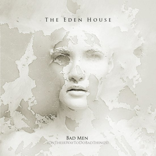 03/03/2013 : THE EDEN HOUSE - Bad Men (OnTheirWayToDoBadThings) [EP]