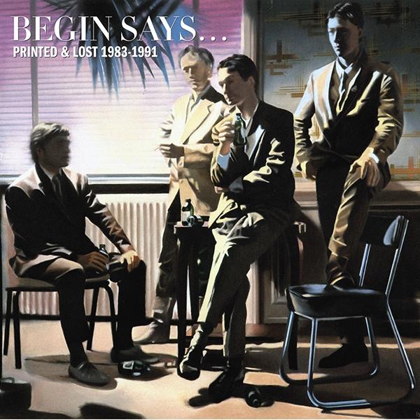 07/12/2015 : BEGIN SAYS - Printed & Lost 1983-1991