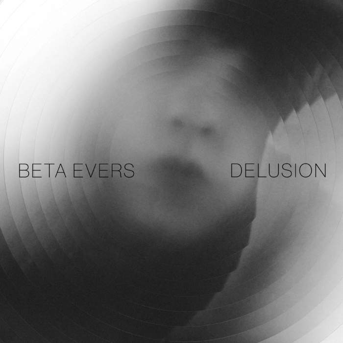 06/02/2017 : BETA EVERS - Delusion