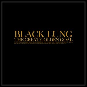 16/07/2014 : BLACK LUNG - The Great Golden Goal