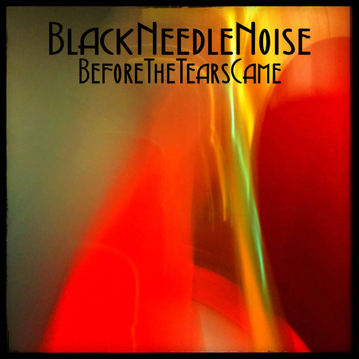10/12/2016 : BLACK NEEDLE NOISE - Before The Tears
