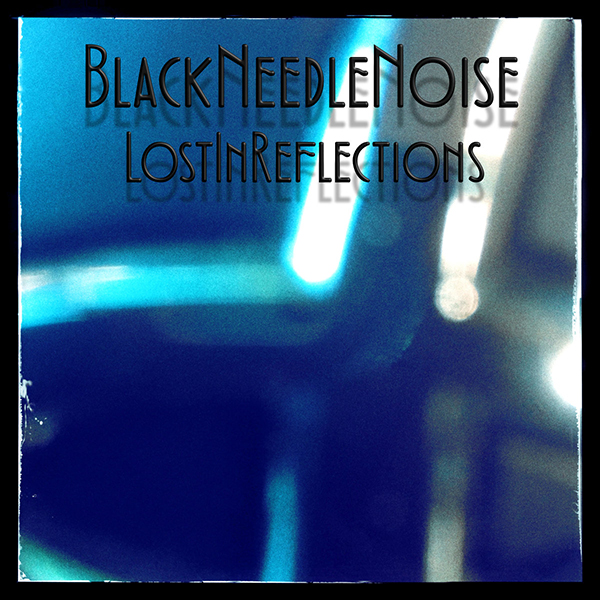 29/09/2017 : BLACK NEEDLE NOISE - Lost In Reflections