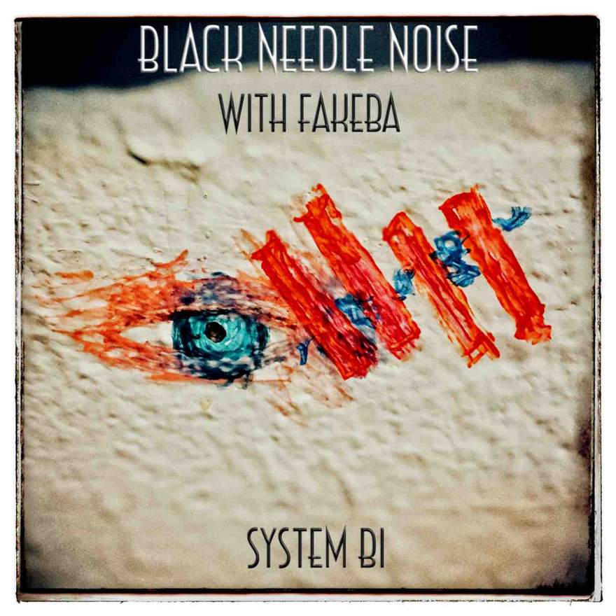 NEWS Black Needle Noise releases SyStem Bi feat. Fakeba single and video