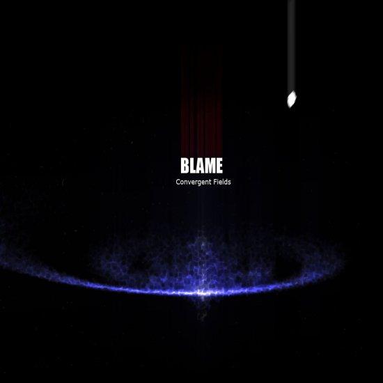 05/11/2011 : BLAME - Convergent Fields
