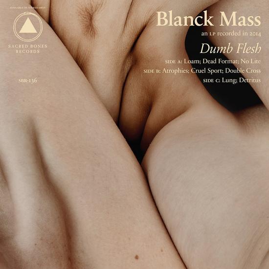 29/06/2015 : BLANCK MASS - Dumb Flesh