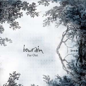 12/05/2014 : BOWRAIN - Far Out