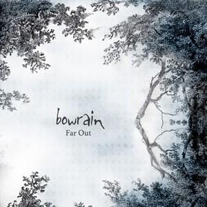 12/05/2014 : BOWRAIN - Far Out
