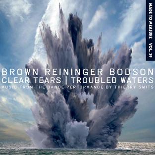 28/09/2014 : BROWN REINIGER BODSON - Clear Tears, Troubled Waters