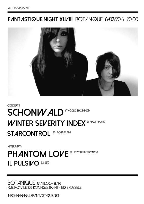 10/02/2016 : SCHONWALD, WINTER SEVERITY INDEX, STARCONTROL, PHANTOM LOVE, IL PULSIVO - Brussels, Botanique (06/02/2016)