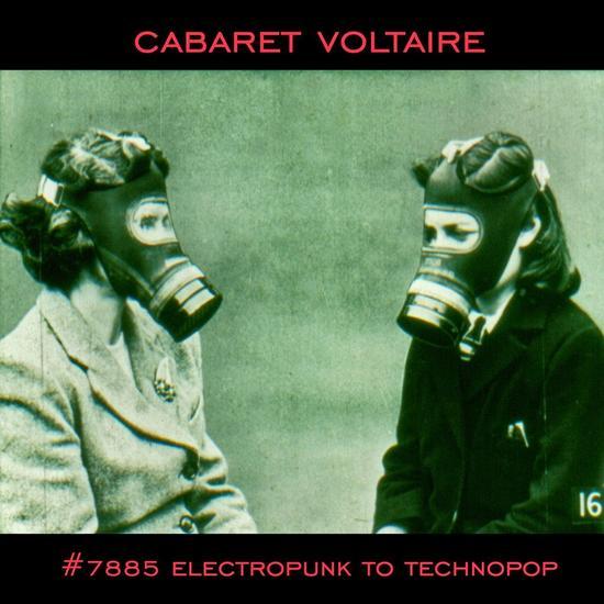 19/09/2014 : CABARET VOLTAIRE - #7885 Electropunk to Technopop 1978-1985