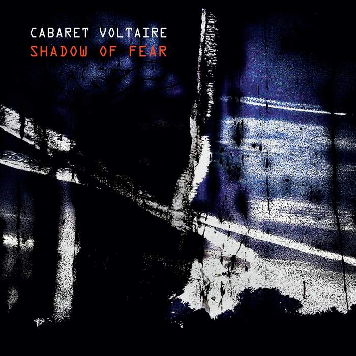03/12/2020 : CABARET VOLTAIRE - Shadow Of Fear