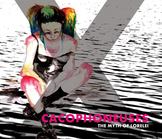 14/05/2014 : CACOPHONEUSES - The Myth Of Lorelei