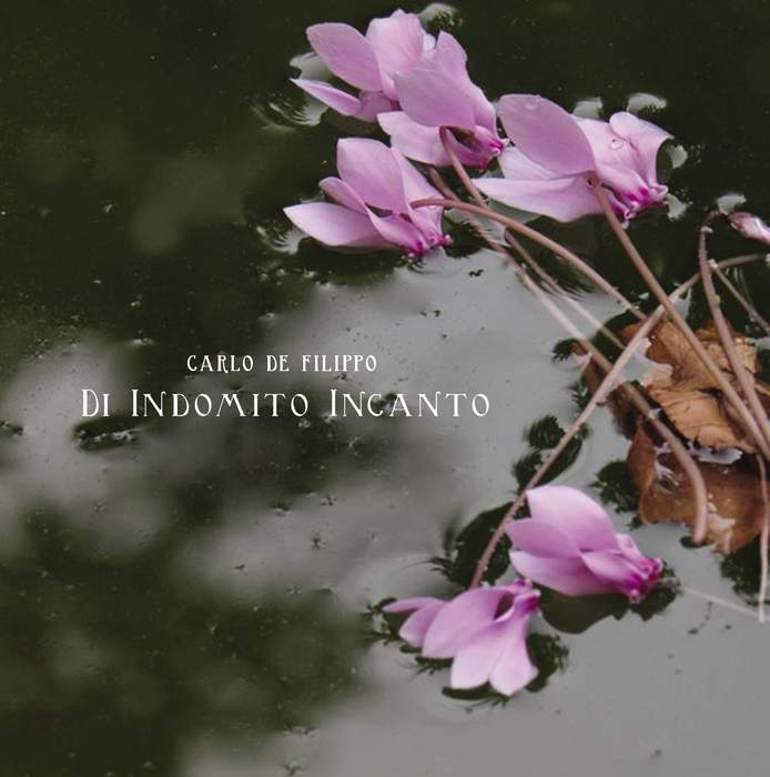 11/12/2016 : CARLO DE FILIPPO - Di Indomito Incanto