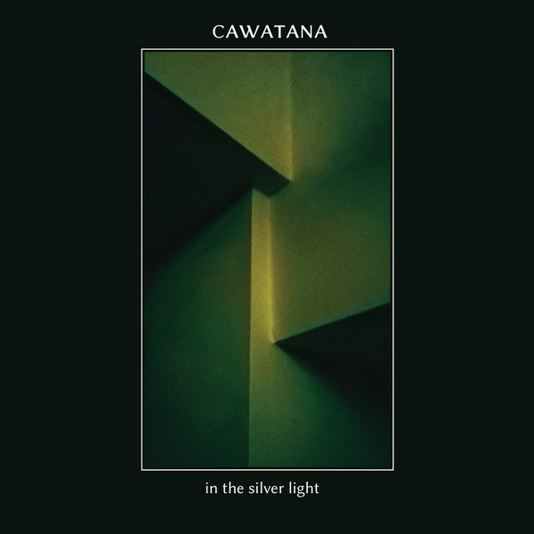 02/09/2020 : CAWATANA - In The Silver Light (7')
