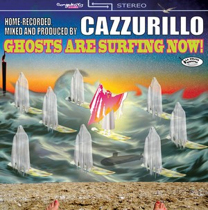 14/04/2014 : CAZZURILLO - Ghosts Are Surfing Now