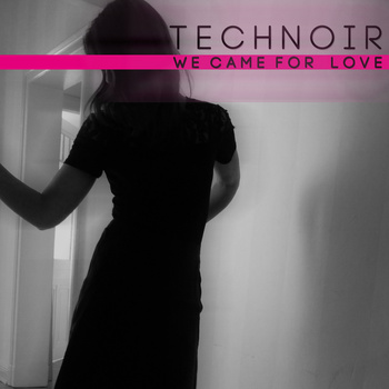 20/06/2013 : TECHNOIR - We came for love