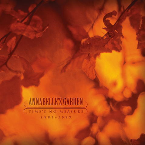 26/11/2013 : ANABELLE'S GARDEN - Time's no measure 1987-1993