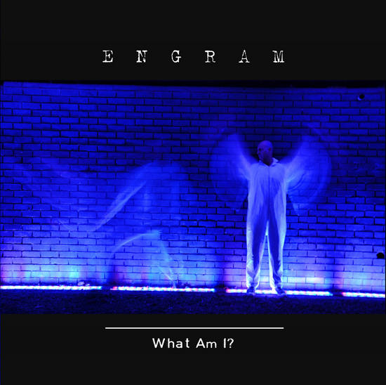 19/02/2014 : ENGRAM - What Am I? EP