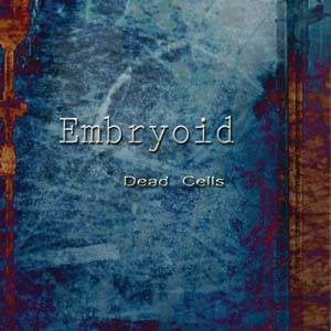 13/03/2014 : EMBRYOID - Dead Cells