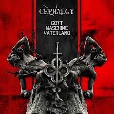 29/08/2017 : CEPHALGY - Gott Maschine Vaterland