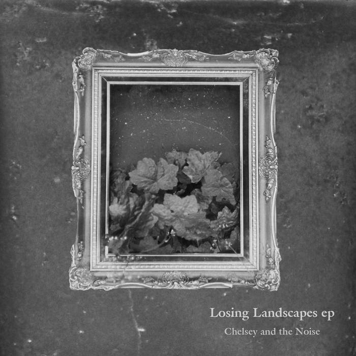 11/12/2016 : CHELSEY AND THE NOISE - Losing Landscapes EP