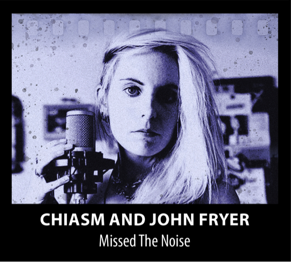 NEWS Chiasm & John Fryer Announce The Release Of Debut Album Missed The Noise