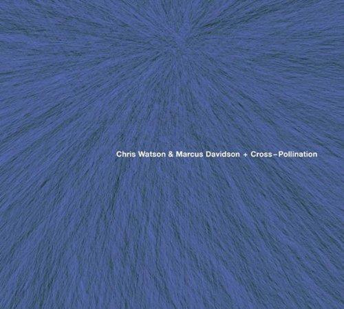 13/06/2011 : CHRIS WATSON & MARCUS DAVIDSON - Cross-Pollination